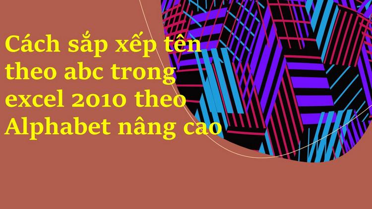 Cách sắp xếp tên theo abc trong excel 2010 7
